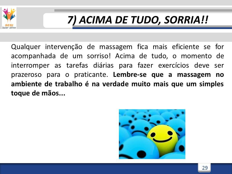 7) ACIMA DE TUDO, SORRIA!!