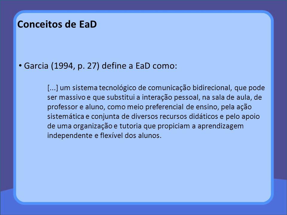 Conceitos de EaD Garcia (1994, p. 27) define a EaD como: