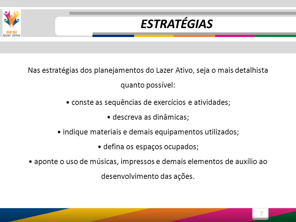 ESTRATÉGIASNas estratégias dos planejamentos do Lazer Ativo, seja o mais detalhista quanto possível: