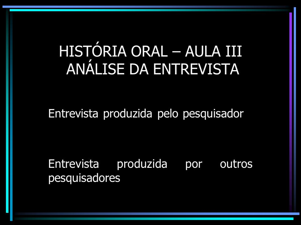 HISTÓRIA ORAL – AULA III ANÁLISE DA ENTREVISTA