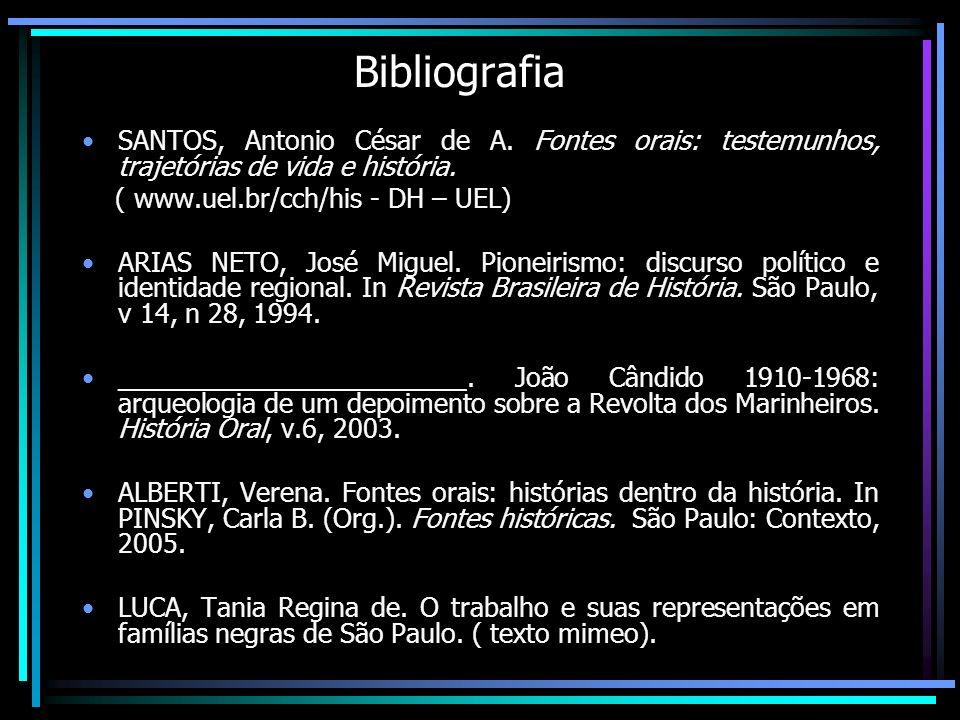 BibliografiaSANTOS, Antonio César de A. Fontes orais: testemunhos, trajetórias de vida e história. ( www.uel.br/cch/his - DH – UEL)