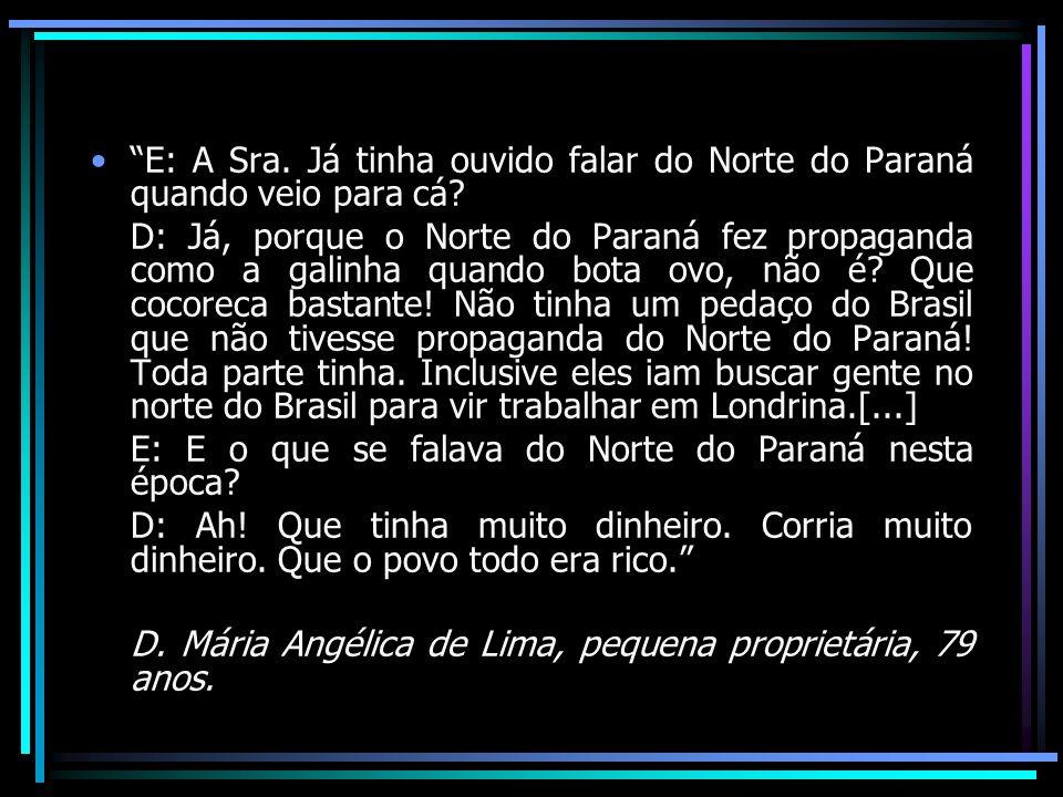 E: A Sra. Já tinha ouvido falar do Norte do Paraná quando veio para cá