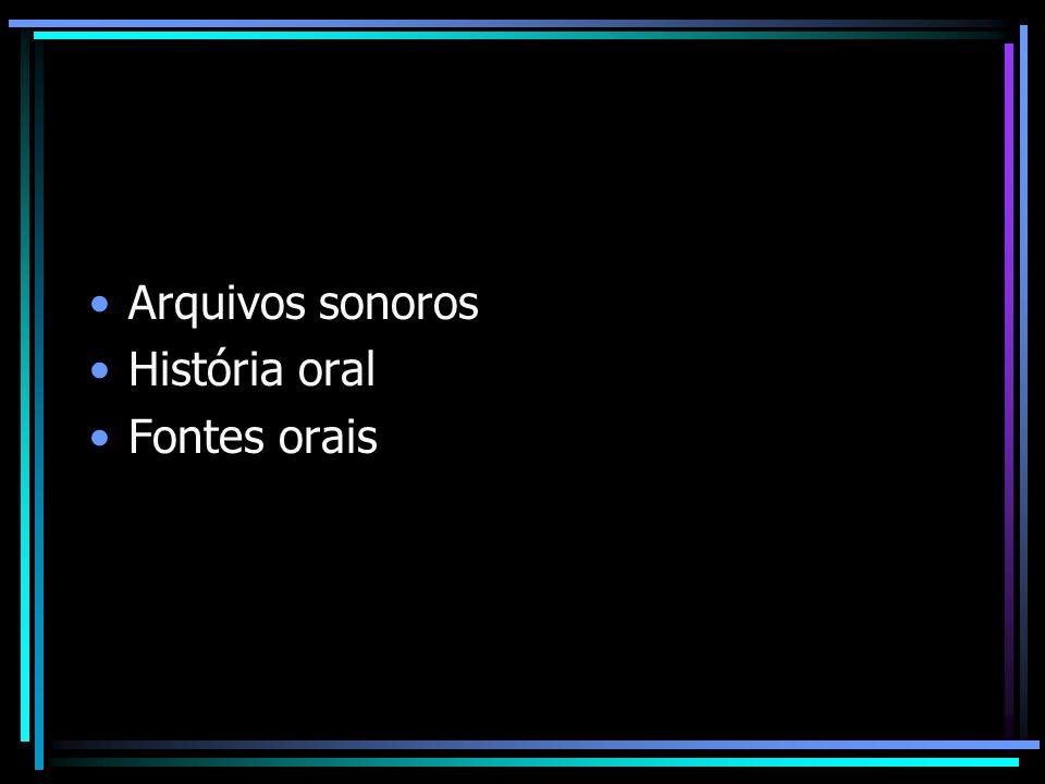 Arquivos sonoros História oral Fontes orais
