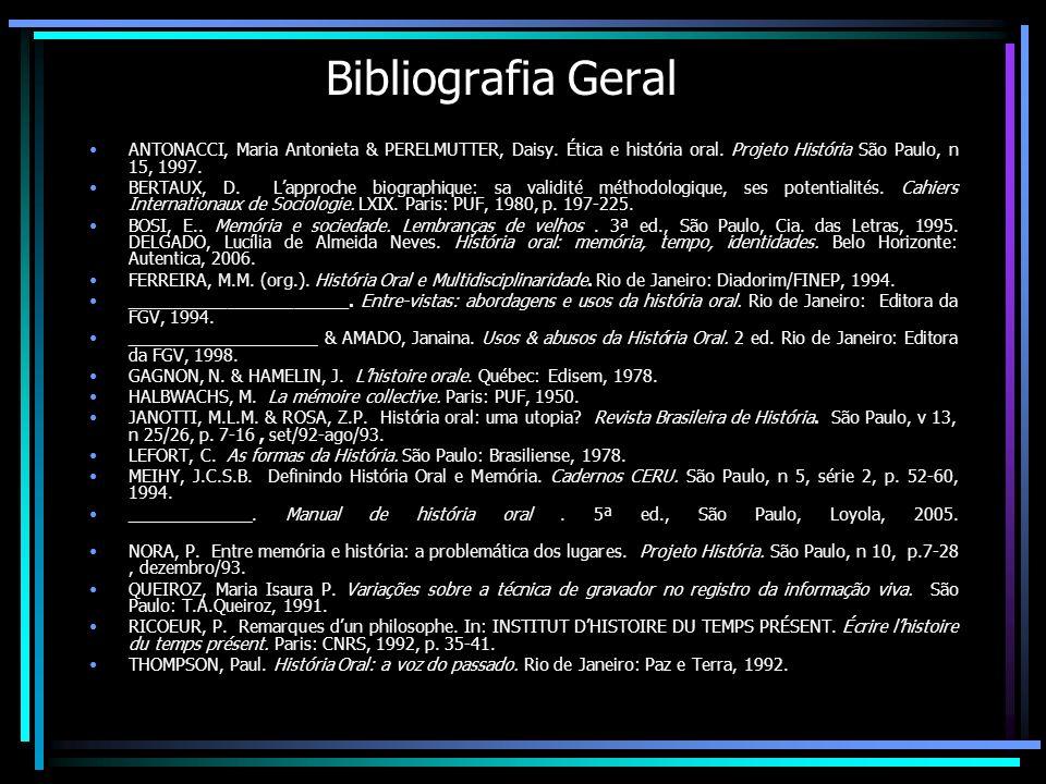 Bibliografia Geral ANTONACCI, Maria Antonieta & PERELMUTTER, Daisy. Ética e história oral. Projeto História São Paulo, n 15, 1997.