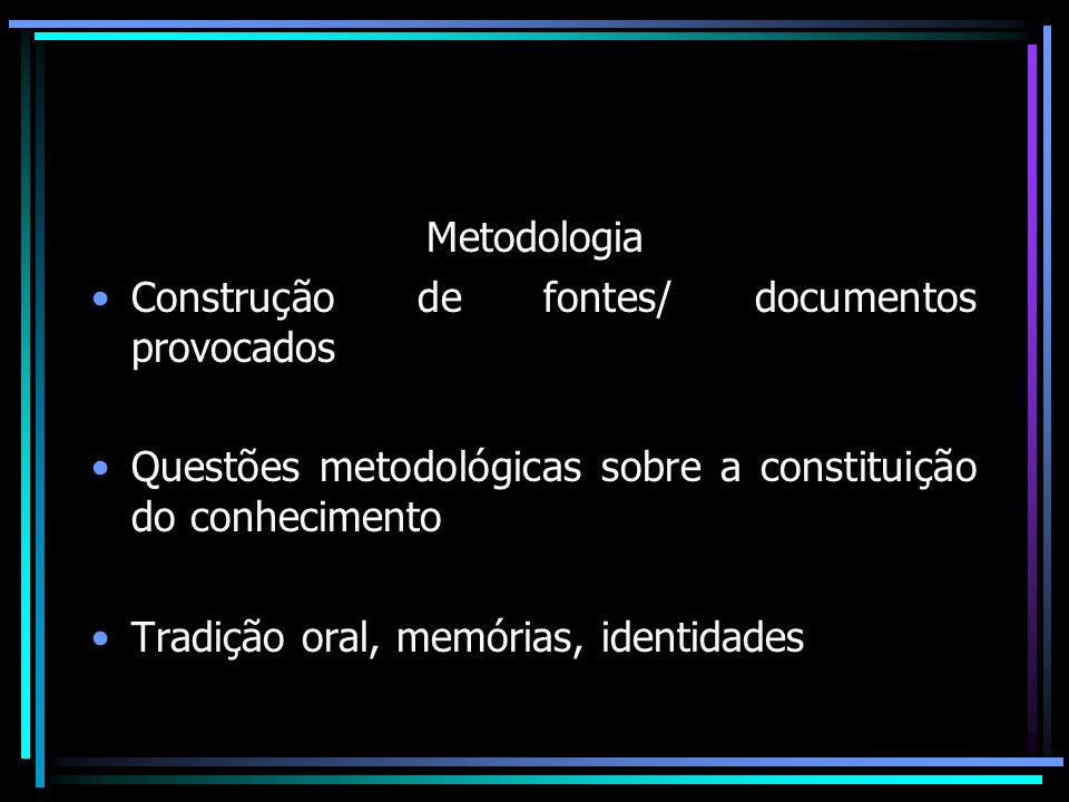 MetodologiaConstrução de fontes/ documentos provocados. Questões metodológicas sobre a constituição do conhecimento.