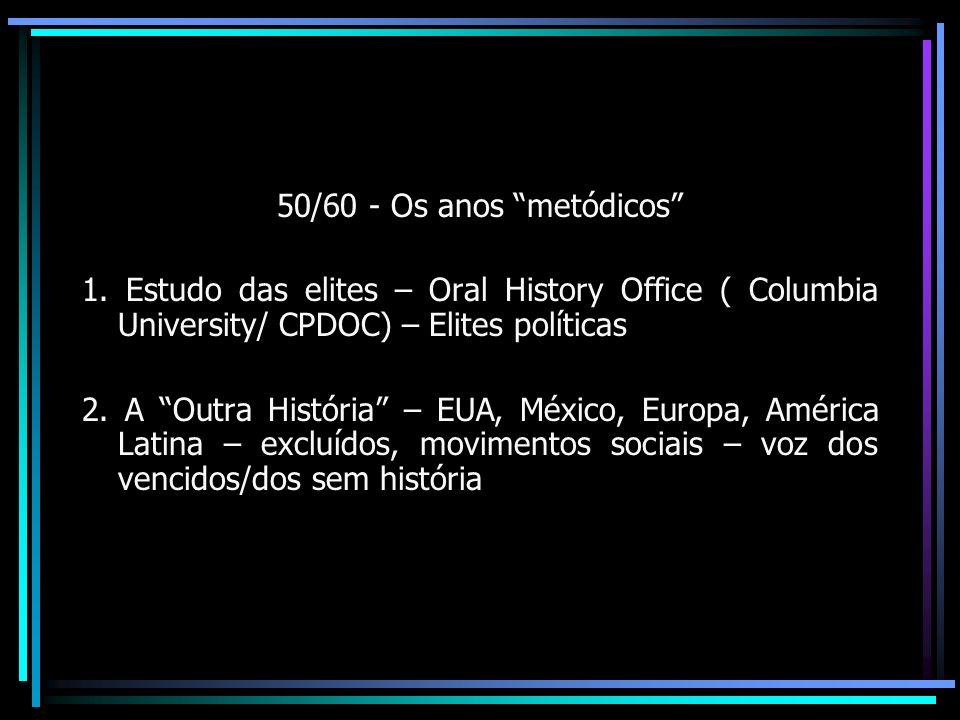 50/60 - Os anos metódicos 1. Estudo das elites – Oral History Office ( Columbia University/ CPDOC) – Elites políticas.