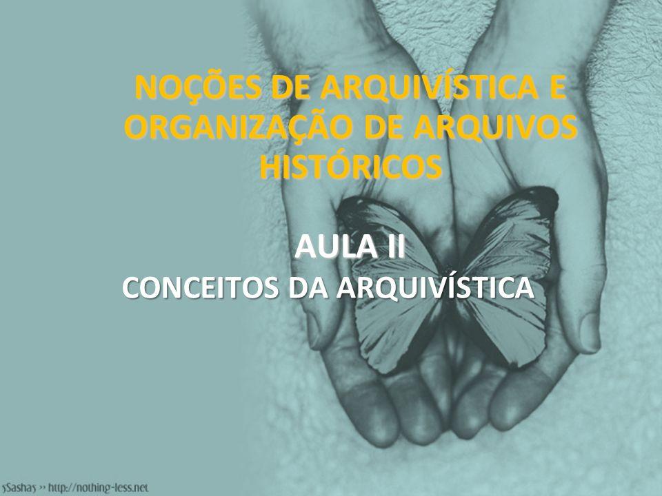 NOÇÕES DE ARQUIVÍSTICA E ORGANIZAÇÃO DE ARQUIVOS HISTÓRICOS AULA II