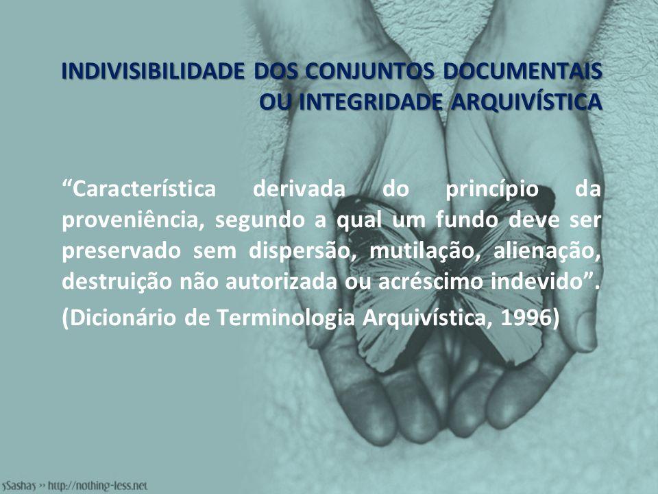 INDIVISIBILIDADE DOS CONJUNTOS DOCUMENTAIS OU INTEGRIDADE ARQUIVÍSTICA