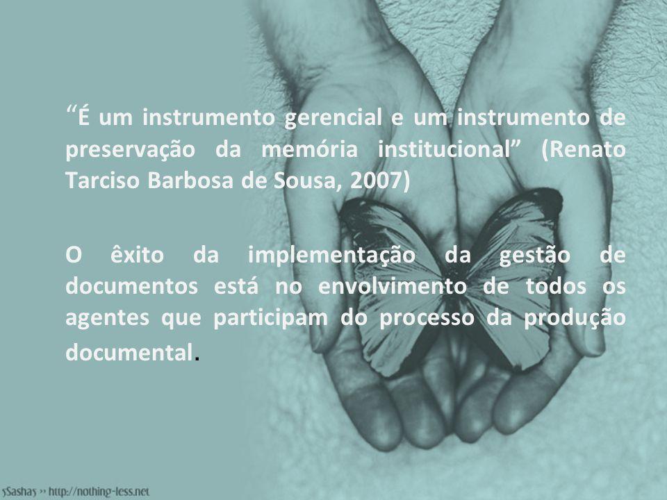 É um instrumento gerencial e um instrumento de preservação da memória institucional (Renato Tarciso Barbosa de Sousa, 2007)
