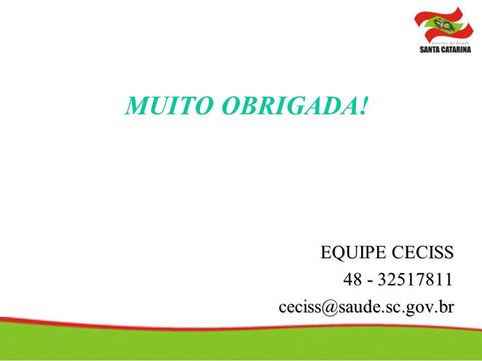 MUITO OBRIGADA! EQUIPE CECISS 48 - 32517811 ceciss@saude.sc.gov.br