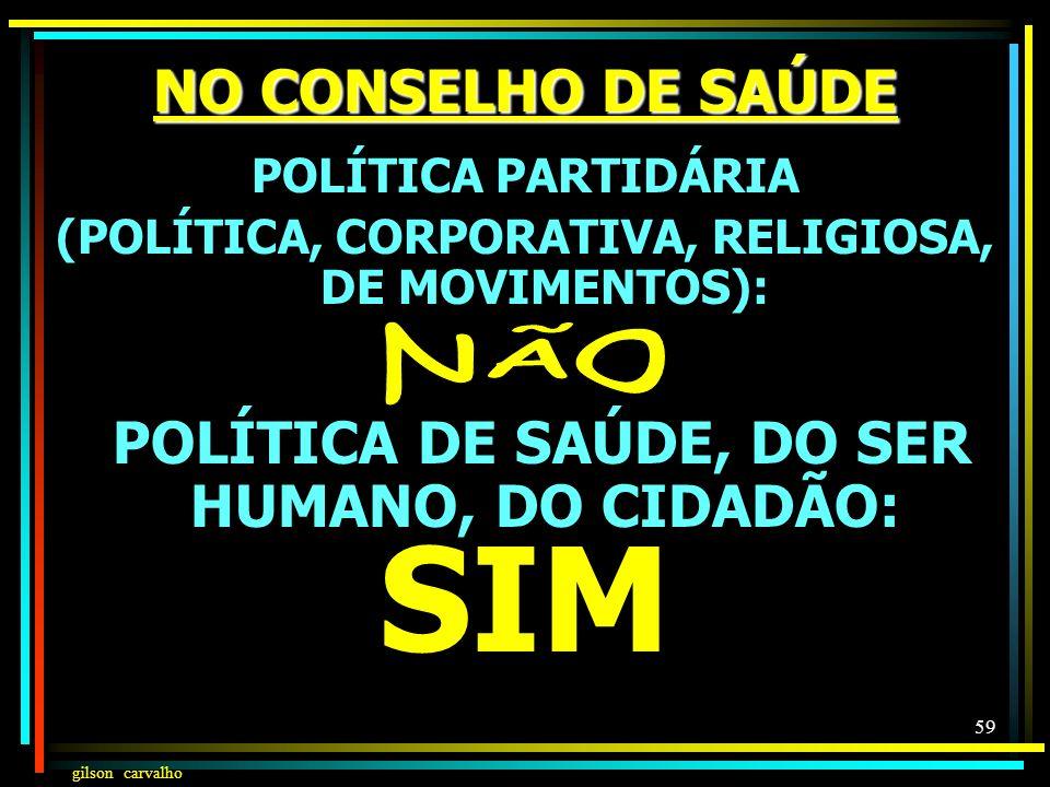 SIM NO CONSELHO DE SAÚDE POLÍTICA DE SAÚDE, DO SER HUMANO, DO CIDADÃO: