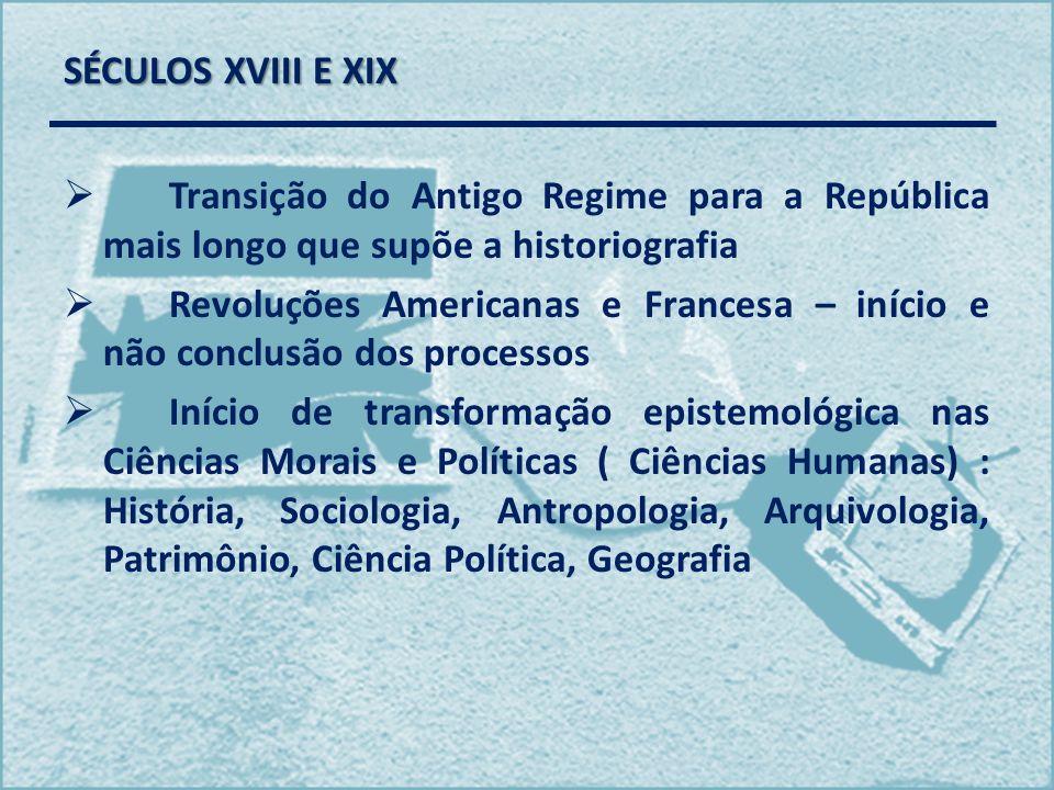 SÉCULOS XVIII E XIX Transição do Antigo Regime para a República mais longo que supõe a historiografia.