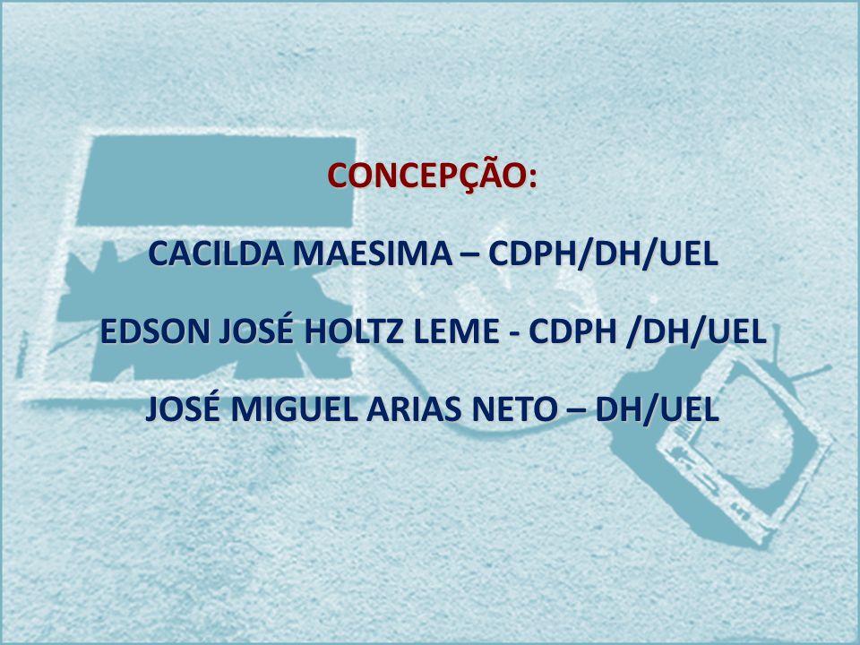 CACILDA MAESIMA – CDPH/DH/UEL EDSON JOSÉ HOLTZ LEME - CDPH /DH/UEL