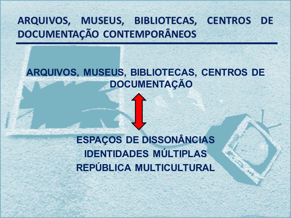 ARQUIVOS, MUSEUS, BIBLIOTECAS, CENTROS DE DOCUMENTAÇÃO CONTEMPORÂNEOS