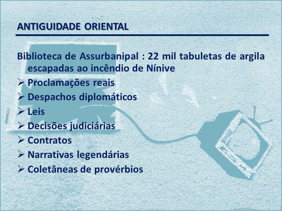 ANTIGUIDADE ORIENTAL Biblioteca de Assurbanipal : 22 mil tabuletas de argila escapadas ao incêndio de Nínive.