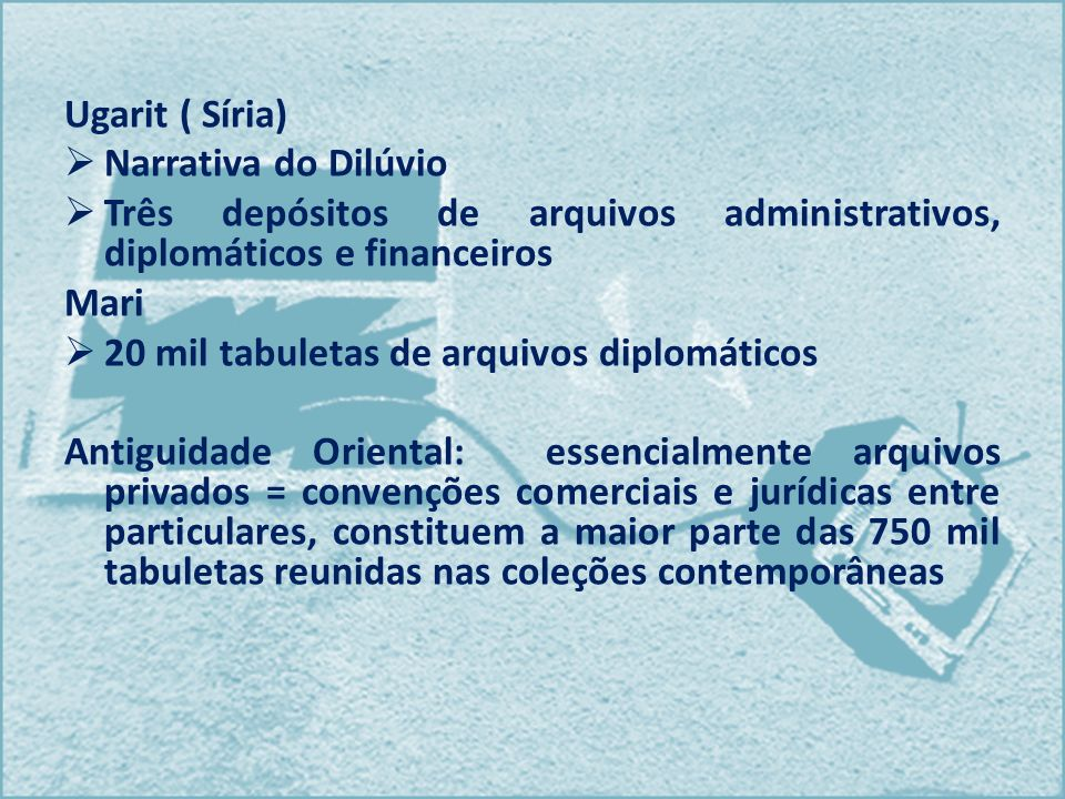 Ugarit ( Síria) Narrativa do Dilúvio. Três depósitos de arquivos administrativos, diplomáticos e financeiros.