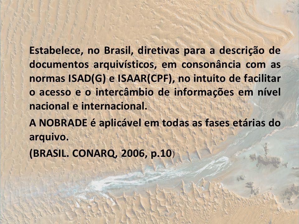 Estabelece, no Brasil, diretivas para a descrição de documentos arquivísticos, em consonância com as normas ISAD(G) e ISAAR(CPF), no intuito de facilitar o acesso e o intercâmbio de informações em nível nacional e internacional.