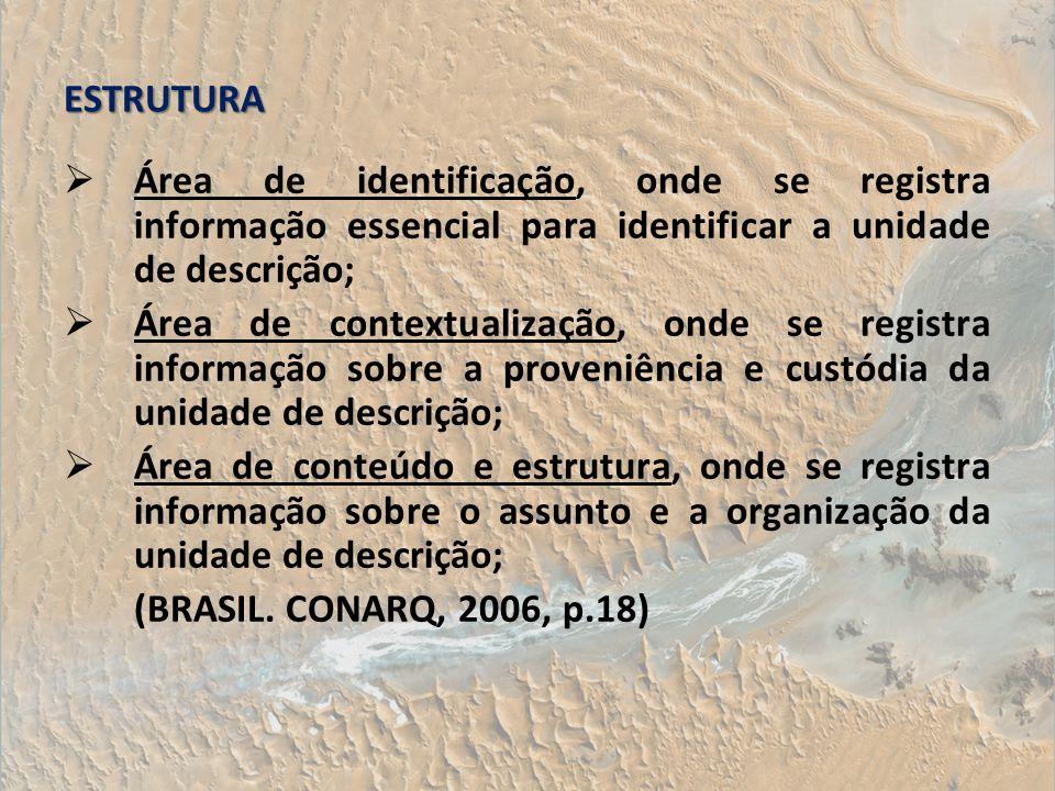 ESTRUTURA Área de identificação, onde se registra informação essencial para identificar a unidade de descrição;