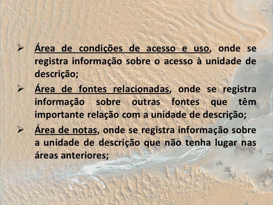 Área de condições de acesso e uso, onde se registra informação sobre o acesso à unidade de descrição;