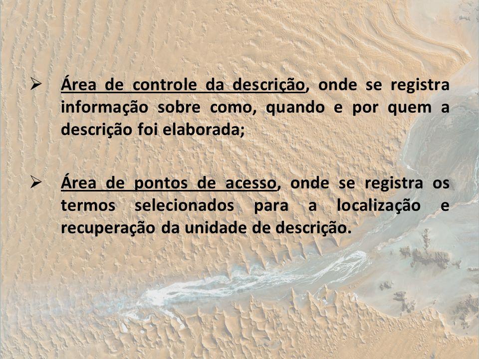 Área de controle da descrição, onde se registra informação sobre como, quando e por quem a descrição foi elaborada;