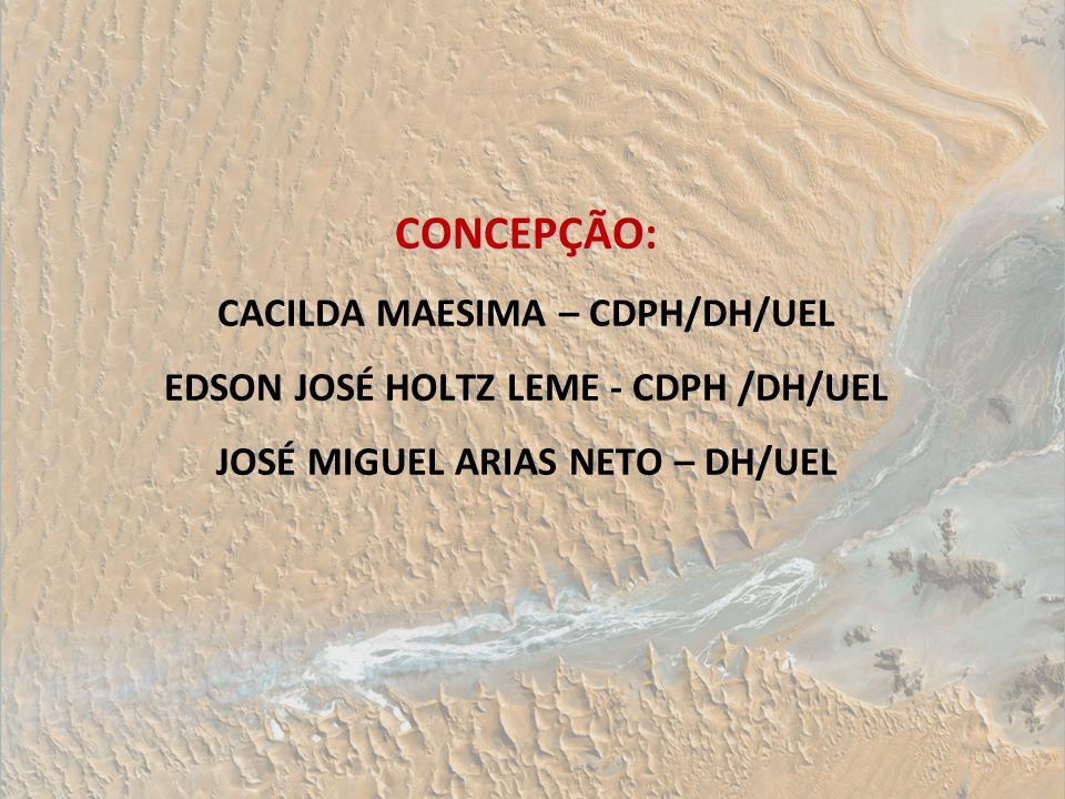 CONCEPÇÃO: CACILDA MAESIMA – CDPH/DH/UEL EDSON JOSÉ HOLTZ LEME - CDPH /DH/UEL JOSÉ MIGUEL ARIAS NETO – DH/UEL