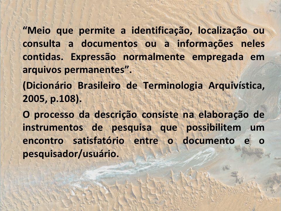 Meio que permite a identificação, localização ou consulta a documentos ou a informações neles contidas. Expressão normalmente empregada em arquivos permanentes .