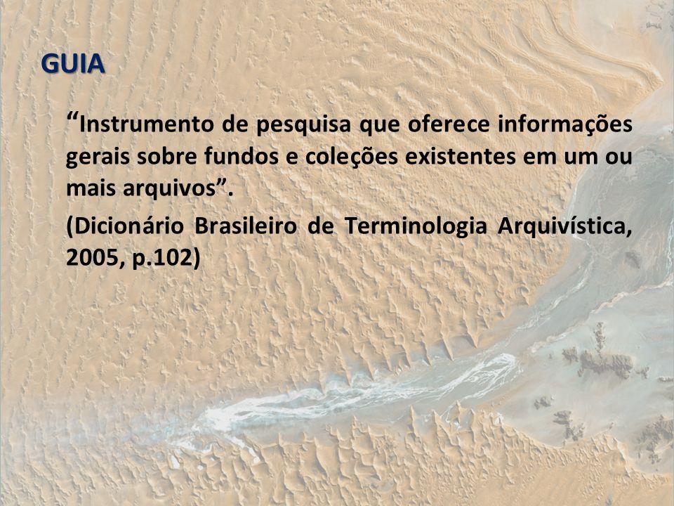 GUIA Instrumento de pesquisa que oferece informações gerais sobre fundos e coleções existentes em um ou mais arquivos .