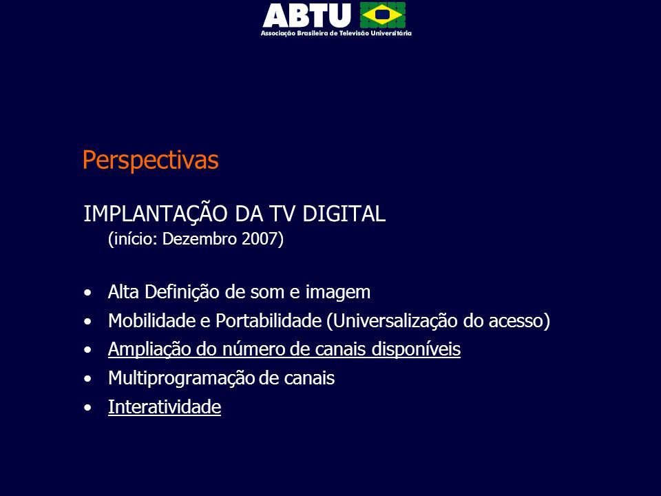 Perspectivas IMPLANTAÇÃO DA TV DIGITAL (início: Dezembro 2007)