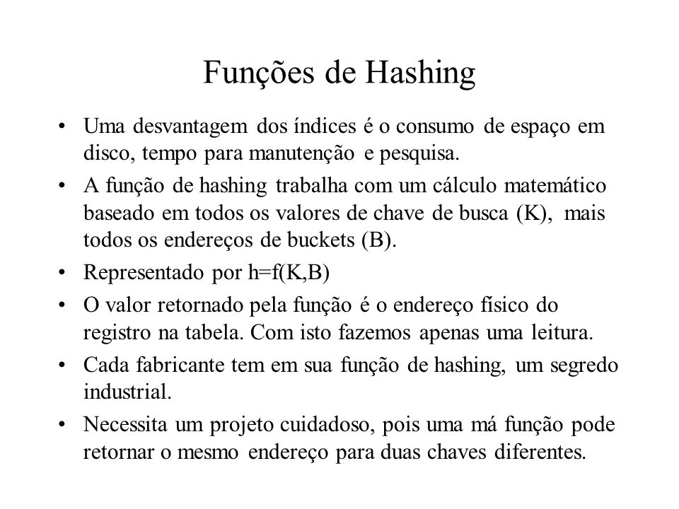 Funções de HashingUma desvantagem dos índices é o consumo de espaço em disco, tempo para manutenção e pesquisa.
