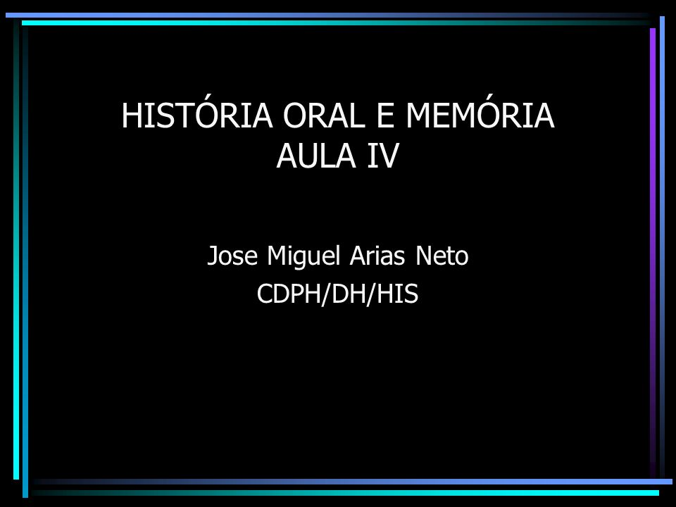 HISTÓRIA ORAL E MEMÓRIA AULA IV