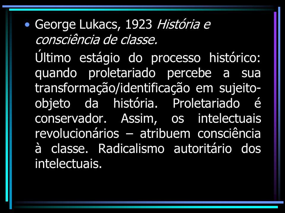 George Lukacs, 1923 História e consciência de classe.