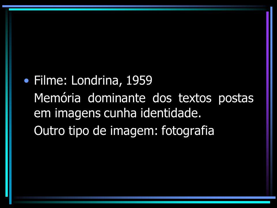 Filme: Londrina, 1959 Memória dominante dos textos postas em imagens cunha identidade.