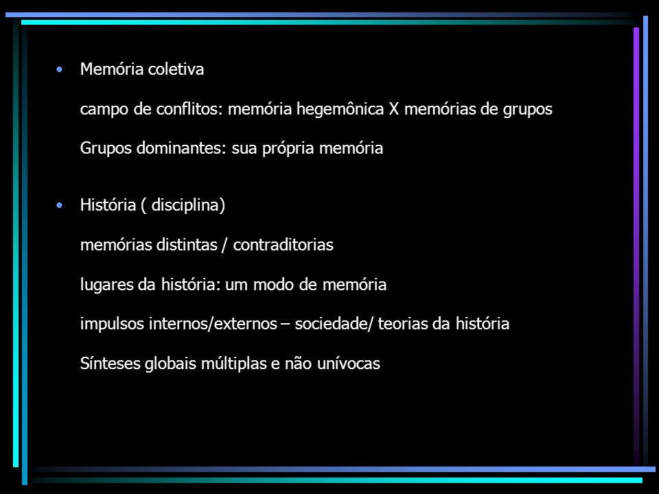 Memória coletiva campo de conflitos: memória hegemônica X memórias de grupos. Grupos dominantes: sua própria memória.
