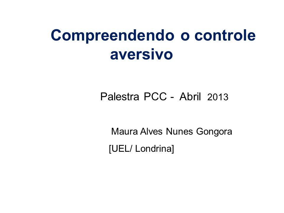 Palestra PCC - Abril 2013 Compreendendo o controle aversivo