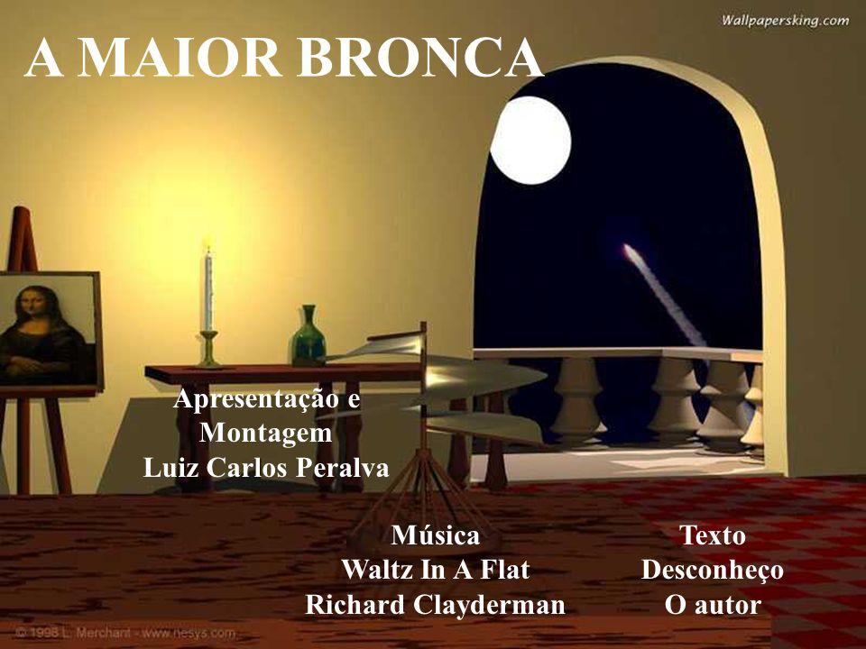 A MAIOR BRONCA Apresentação e Montagem Luiz Carlos Peralva Música