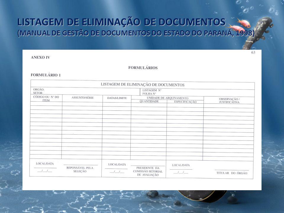 LISTAGEM DE ELIMINAÇÃO DE DOCUMENTOS (MANUAL DE GESTÃO DE DOCUMENTOS DO ESTADO DO PARANÁ, 1998)