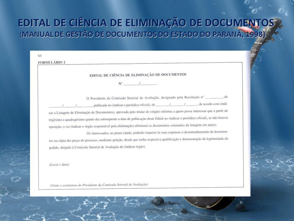 EDITAL DE CIÊNCIA DE ELIMINAÇÃO DE DOCUMENTOS (MANUAL DE GESTÃO DE DOCUMENTOS DO ESTADO DO PARANÁ, 1998)