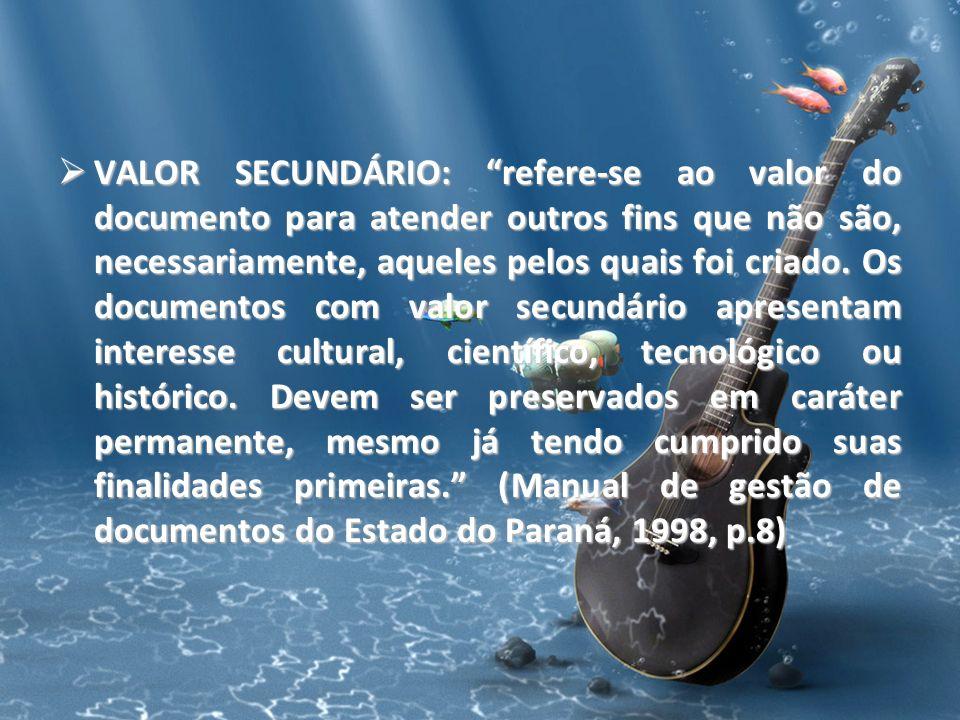 VALOR SECUNDÁRIO: refere-se ao valor do documento para atender outros fins que não são, necessariamente, aqueles pelos quais foi criado.