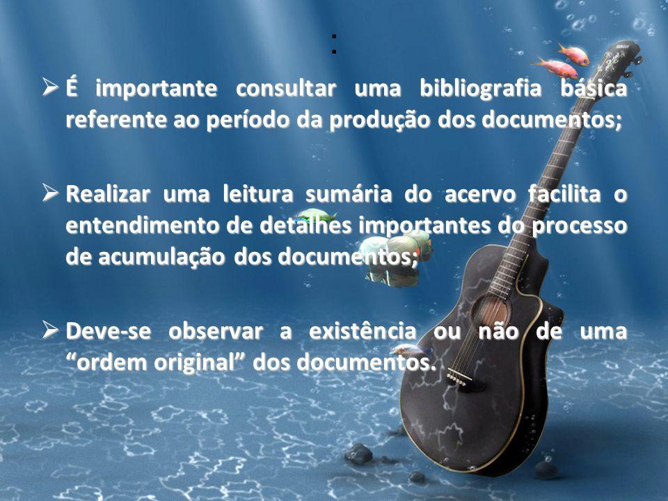 : É importante consultar uma bibliografia básica referente ao período da produção dos documentos;