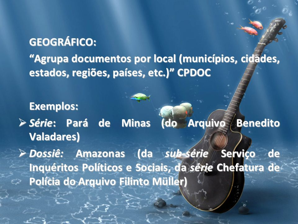 GEOGRÁFICO: Agrupa documentos por local (municípios, cidades, estados, regiões, países, etc.) CPDOC.