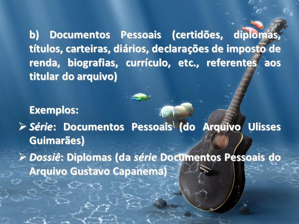 b) Documentos Pessoais (certidões, diplomas, títulos, carteiras, diários, declarações de imposto de renda, biografias, currículo, etc., referentes aos titular do arquivo)