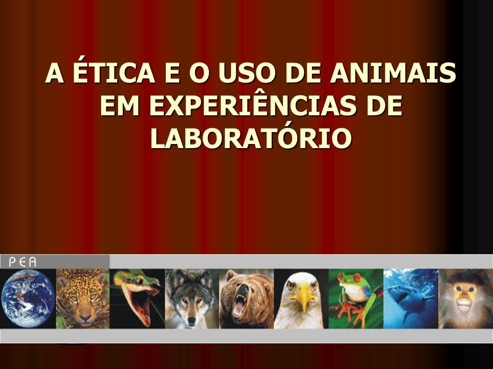 A ÉTICA E O USO DE ANIMAIS EM EXPERIÊNCIAS DE LABORATÓRIO