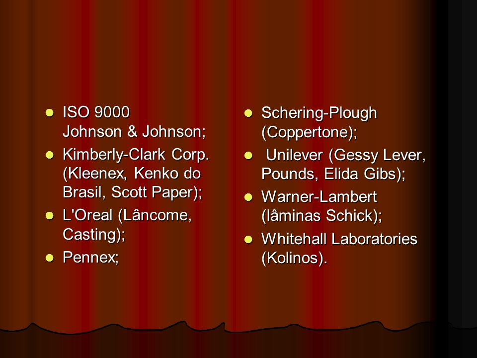 ISO 9000 Johnson & Johnson;Kimberly-Clark Corp. (Kleenex, Kenko do Brasil, Scott Paper); L Oreal (Lâncome, Casting);