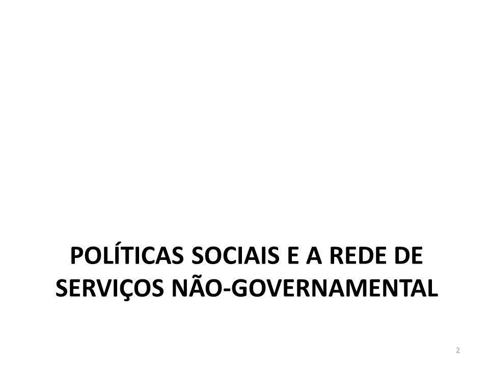 POLÍTICAS SOCIAIS E A REDE DE SERVIÇOS NÃO-GOVERNAMENTAL