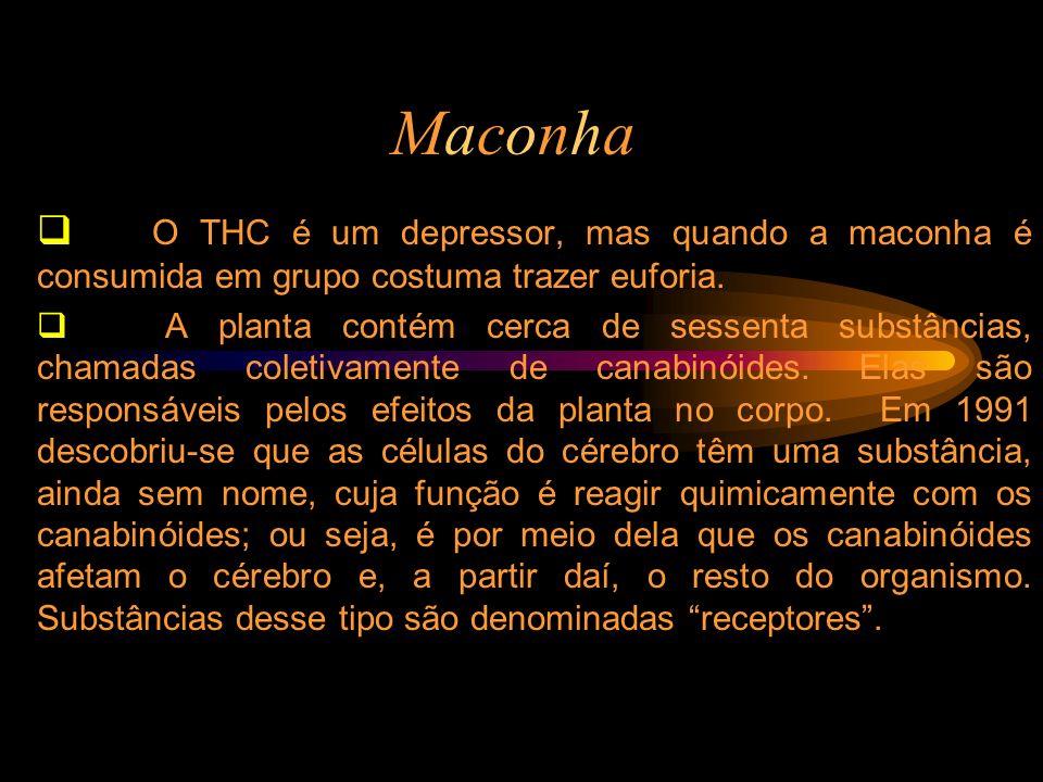 MaconhaO THC é um depressor, mas quando a maconha é consumida em grupo costuma trazer euforia.