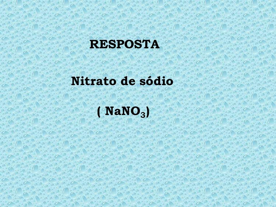 RESPOSTA Nitrato de sódio ( NaNO3)