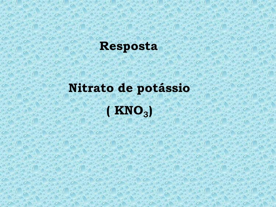 Resposta Nitrato de potássio ( KNO3)