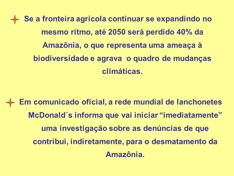 Se a fronteira agrícola continuar se expandindo no mesmo ritmo, até 2050 será perdido 40% da Amazônia, o que representa uma ameaça à biodiversidade e agrava o quadro de mudanças climáticas.