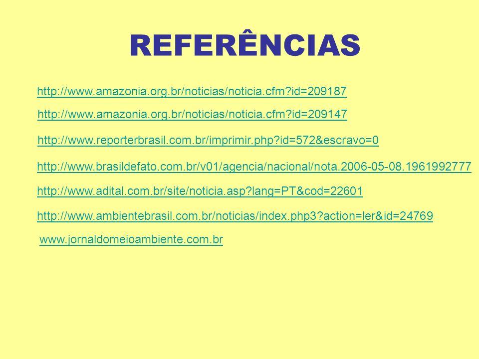 REFERÊNCIAS http://www.amazonia.org.br/noticias/noticia.cfm id=209187