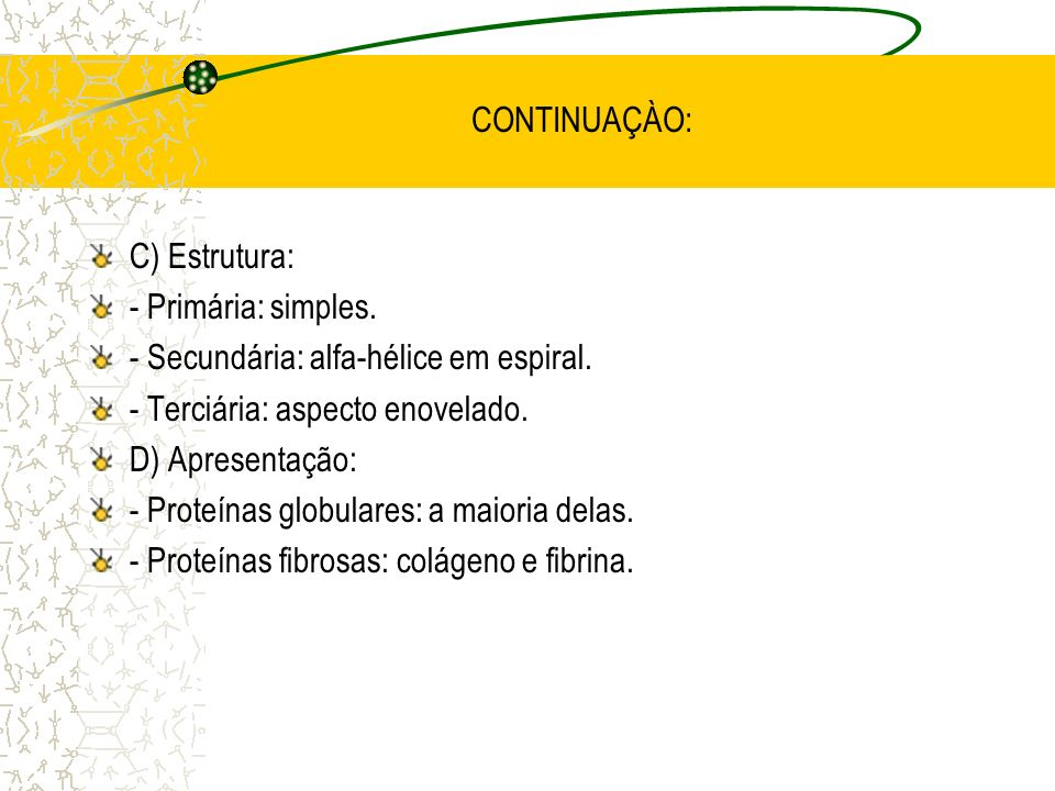 CONTINUAÇÀO:C) Estrutura: - Primária: simples. - Secundária: alfa-hélice em espiral. - Terciária: aspecto enovelado.